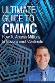 Ultimate Guide To CMMC: How To Access Millions In Government Contracts
